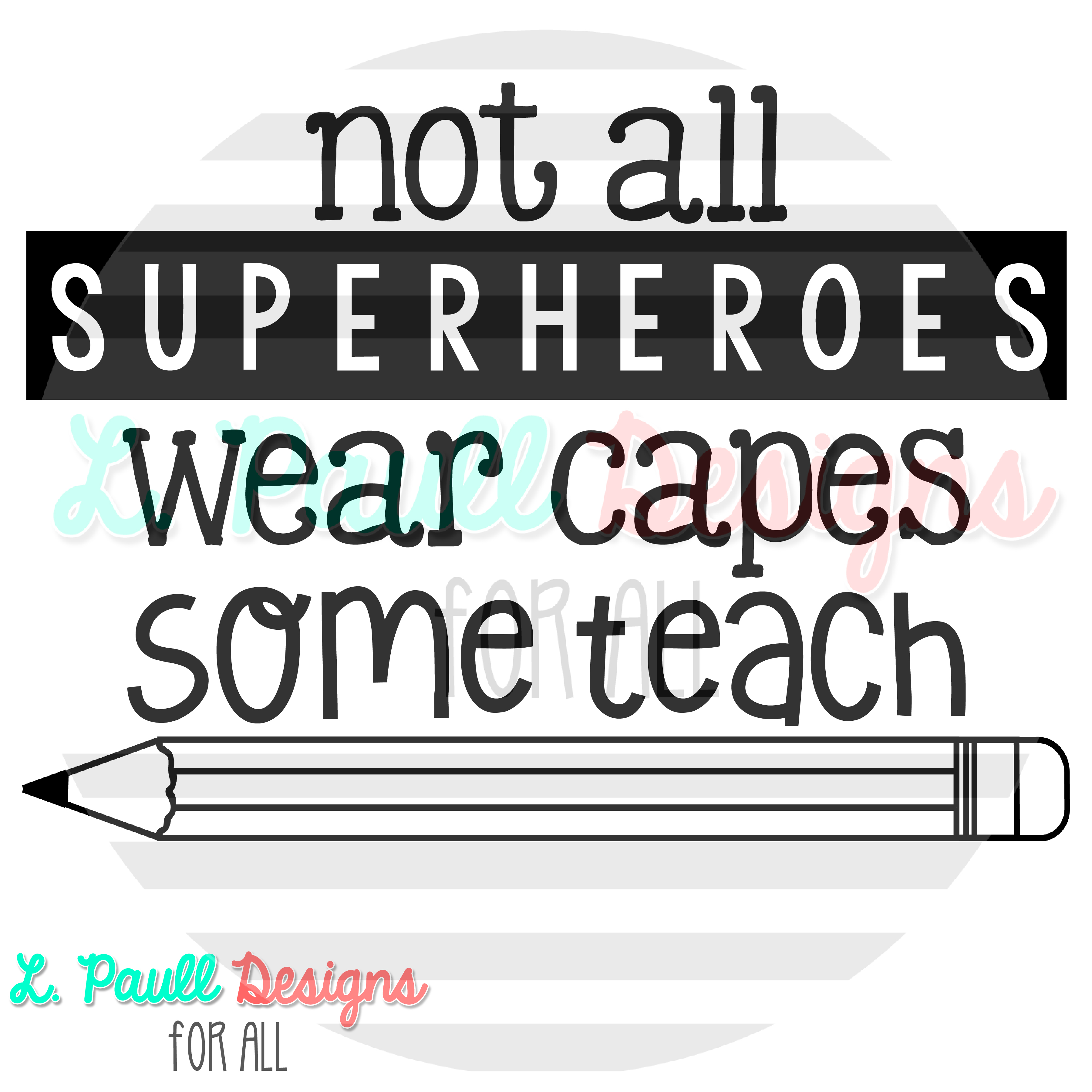 Not All Superheroes wear capes, some teach T-Shirt